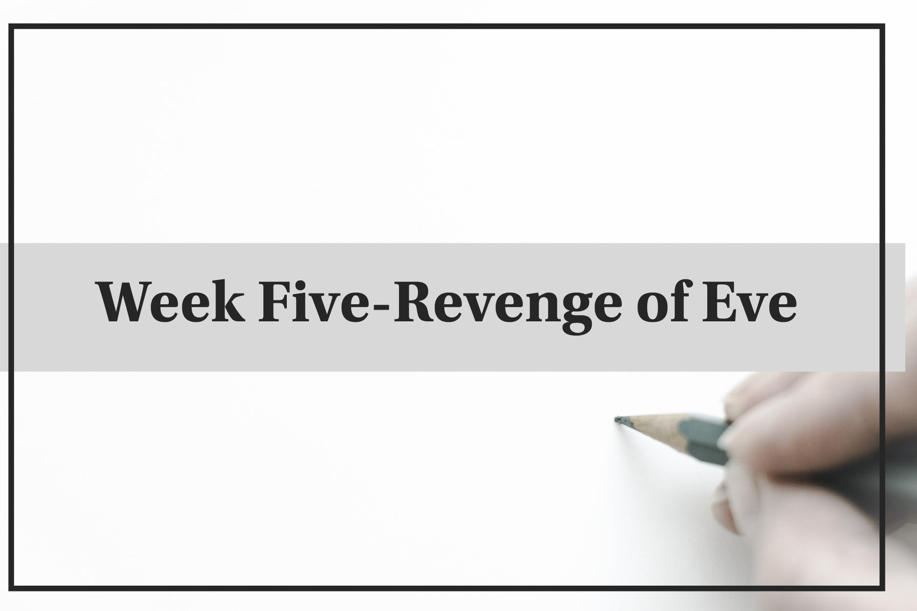 Revenge of Eve- Week Five Challenge