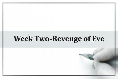 Week Two- Revenge of Eve