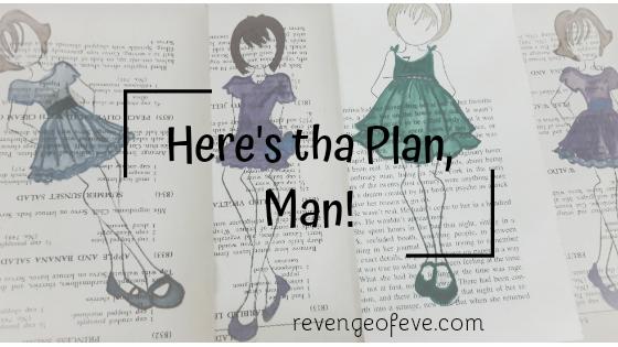 Here's tha Plan Man- Revenge of Eve