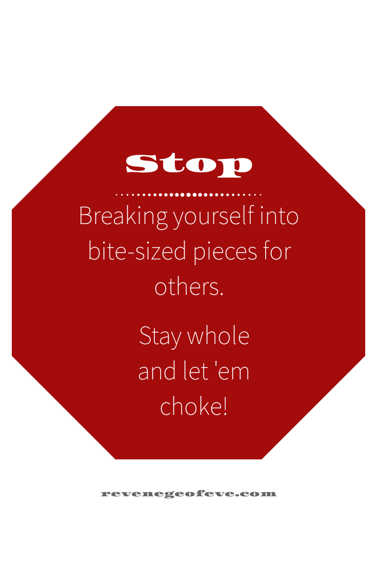Stop sign saying stop breaking yourself into bite-sized pieces for others stay whole and let them choke
